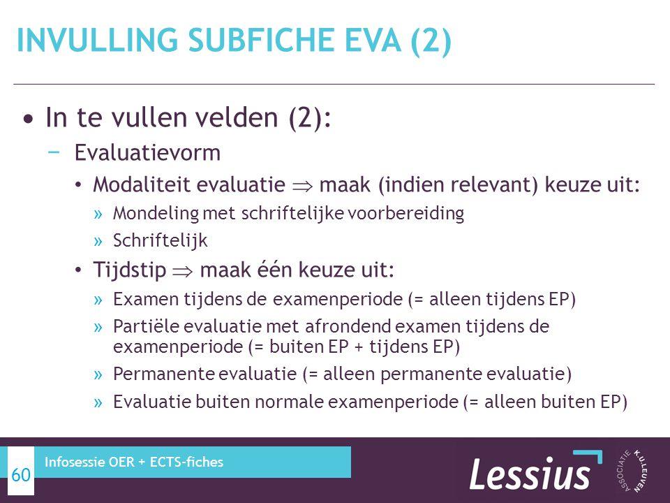 In te vullen velden (2): − Evaluatievorm Modaliteit evaluatie  maak (indien relevant) keuze uit: » Mondeling met schriftelijke voorbereiding » Schrif