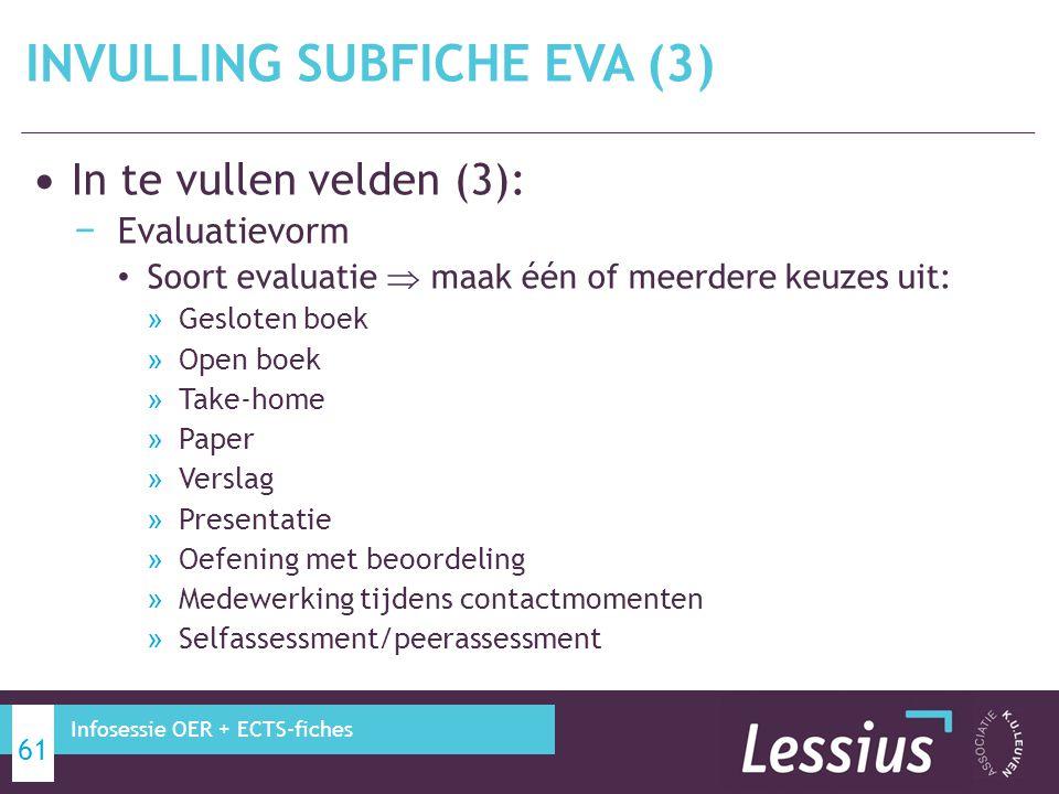 In te vullen velden (3): − Evaluatievorm Soort evaluatie  maak één of meerdere keuzes uit: » Gesloten boek » Open boek » Take-home » Paper » Verslag
