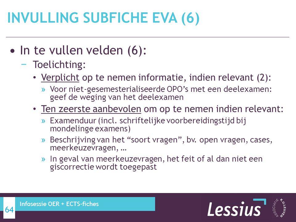 In te vullen velden (6): − Toelichting: Verplicht op te nemen informatie, indien relevant (2): » Voor niet-gesemesterialiseerde OPO's met een deelexam