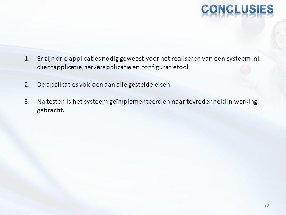20 1.Er zijn drie applicaties nodig geweest voor het realiseren van een systeem nl. clientapplicatie, serverapplicatie en configuratietool. 2.De appli