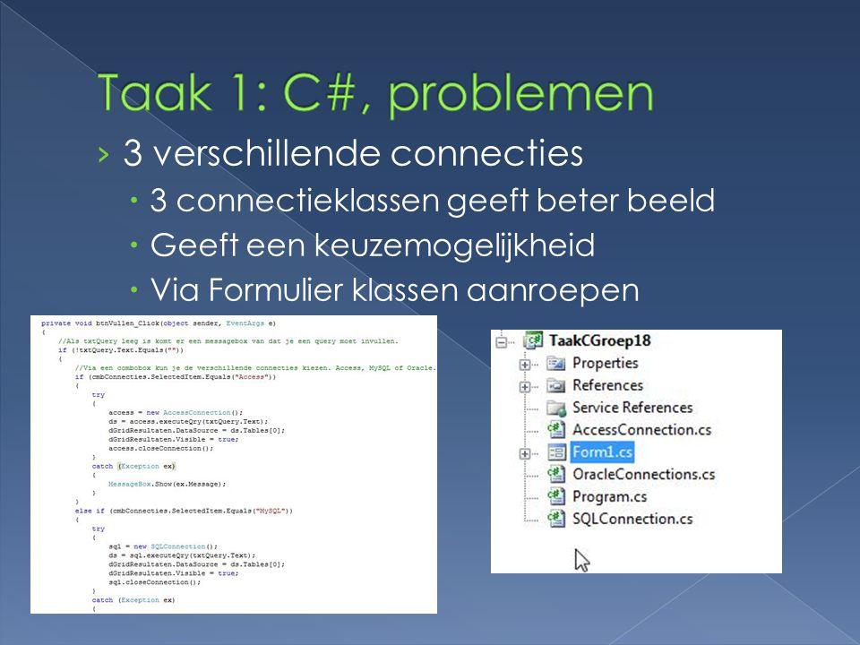 › 3 verschillende connecties  3 connectieklassen geeft beter beeld  Geeft een keuzemogelijkheid  Via Formulier klassen aanroepen