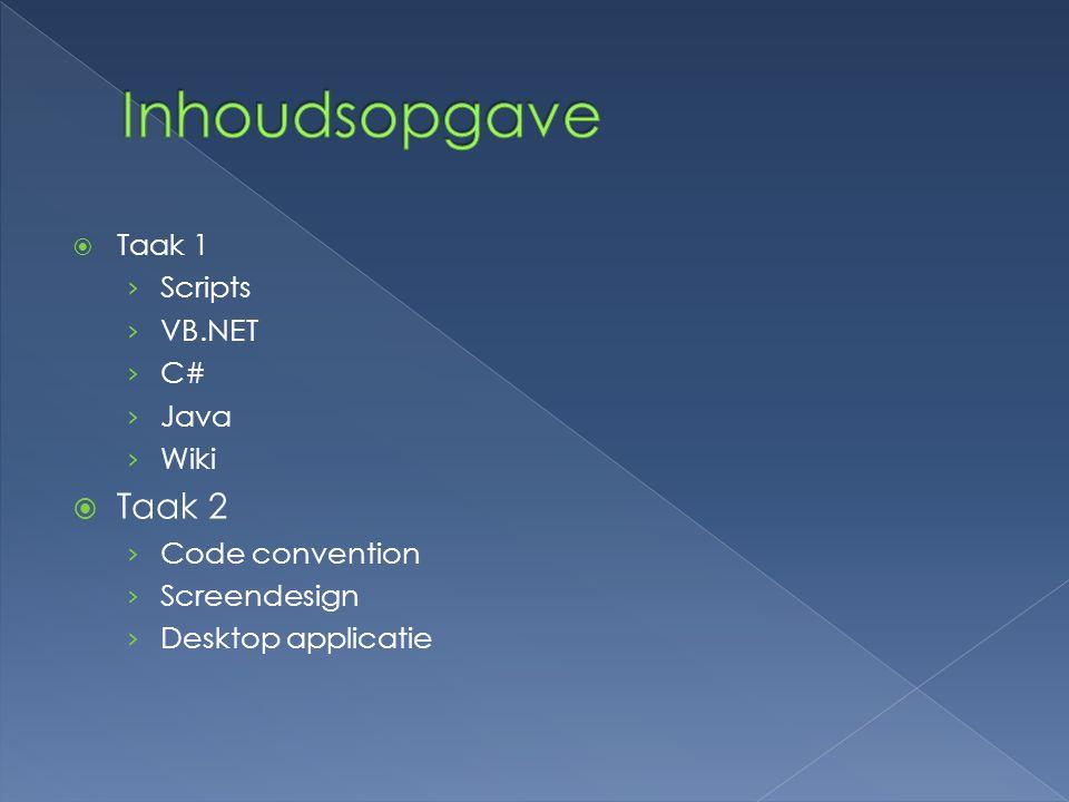  Taak 1 › Scripts › VB.NET › C# › Java › Wiki  Taak 2 › Code convention › Screendesign › Desktop applicatie