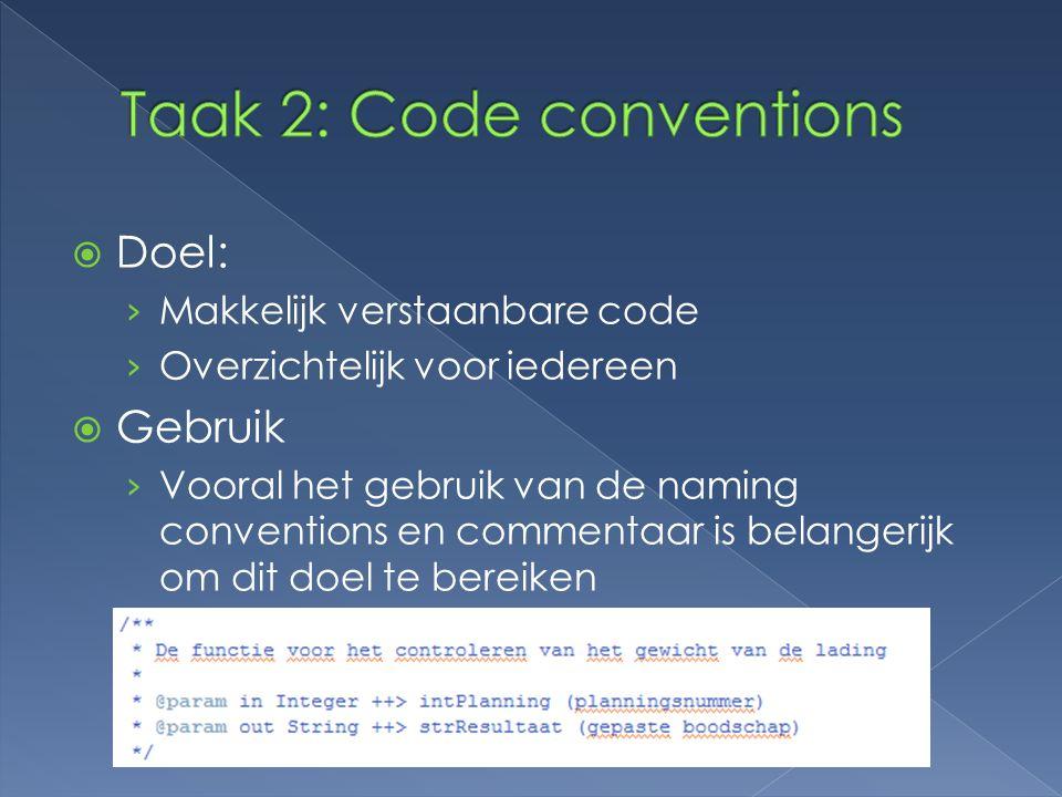  Doel: › Makkelijk verstaanbare code › Overzichtelijk voor iedereen  Gebruik › Vooral het gebruik van de naming conventions en commentaar is belangerijk om dit doel te bereiken