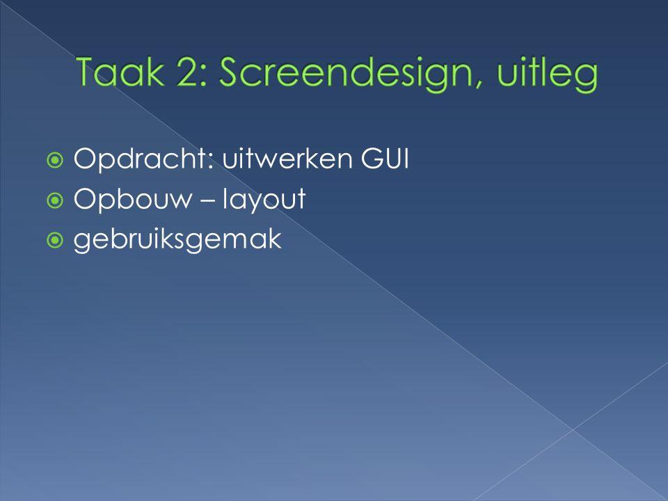  Opdracht: uitwerken GUI  Opbouw – layout  gebruiksgemak