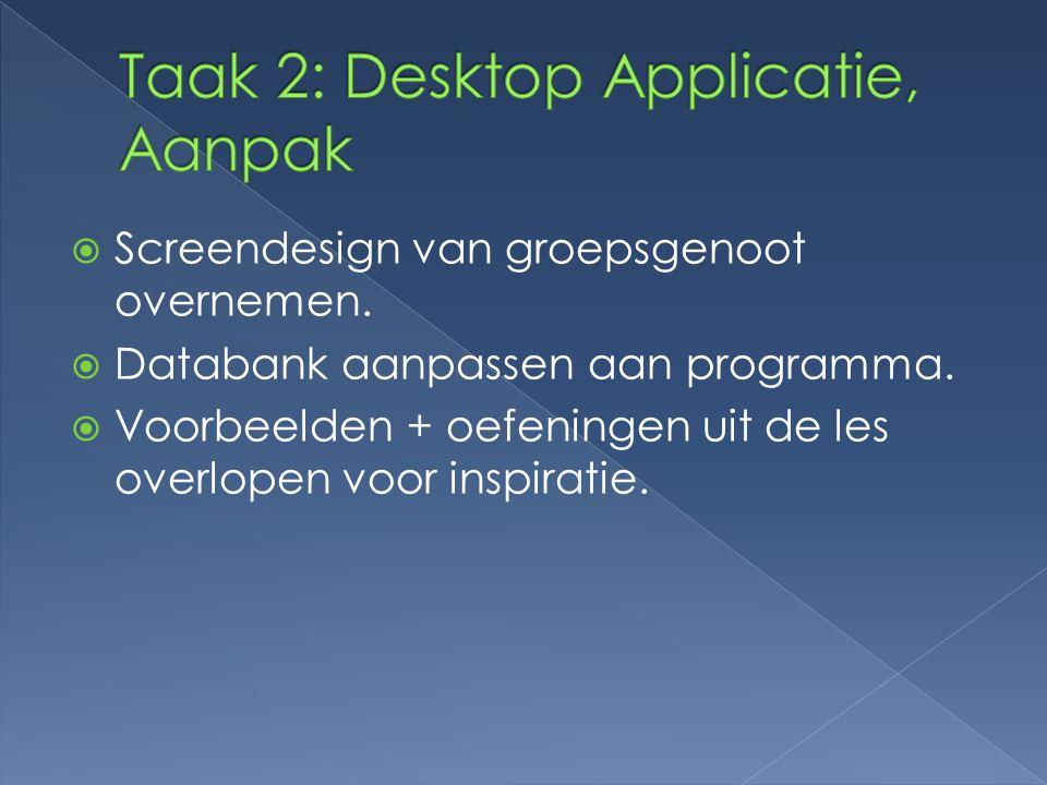  Screendesign van groepsgenoot overnemen.  Databank aanpassen aan programma.  Voorbeelden + oefeningen uit de les overlopen voor inspiratie.