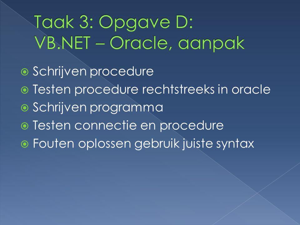  Schrijven procedure  Testen procedure rechtstreeks in oracle  Schrijven programma  Testen connectie en procedure  Fouten oplossen gebruik juiste