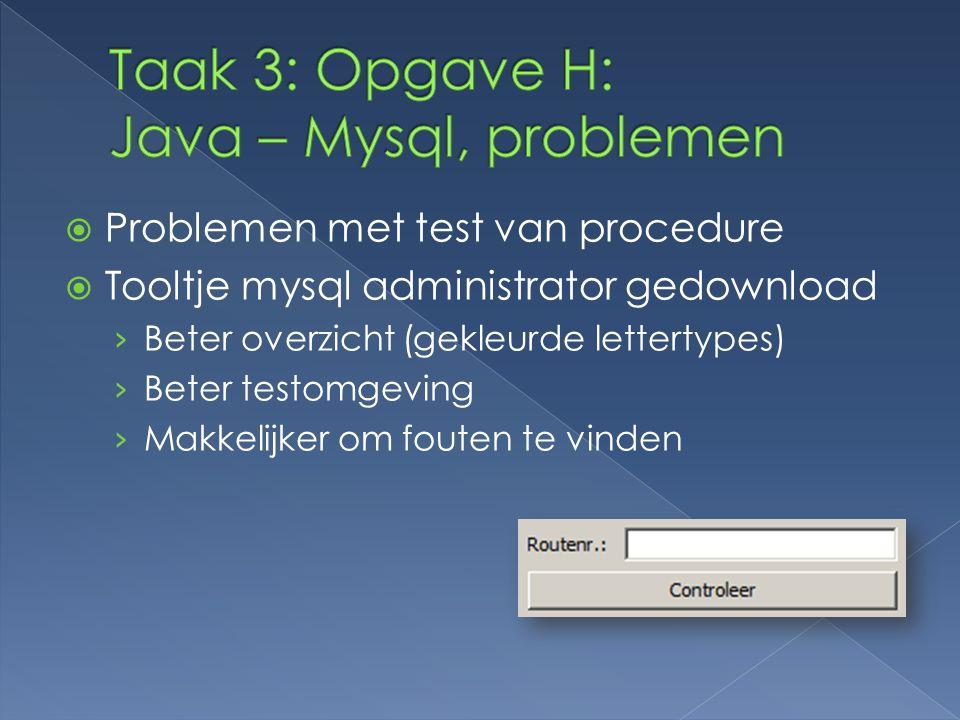  Problemen met test van procedure  Tooltje mysql administrator gedownload › Beter overzicht (gekleurde lettertypes) › Beter testomgeving › Makkelijker om fouten te vinden