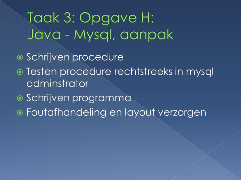  Schrijven procedure  Testen procedure rechtstreeks in mysql adminstrator  Schrijven programma  Foutafhandeling en layout verzorgen