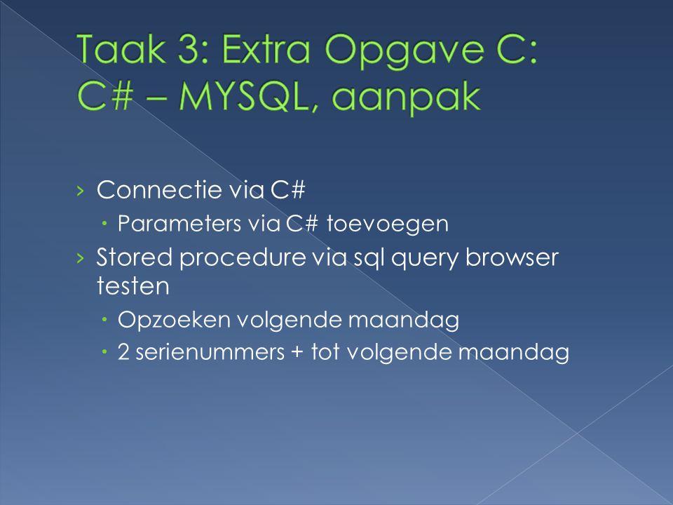 › Connectie via C#  Parameters via C# toevoegen › Stored procedure via sql query browser testen  Opzoeken volgende maandag  2 serienummers + tot volgende maandag