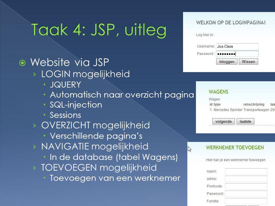  Website via JSP › LOGIN mogelijkheid  JQUERY  Automatisch naar overzicht pagina  SQL-injection  Sessions › OVERZICHT mogelijkheid  Verschillende pagina's › NAVIGATIE mogelijkheid  In de database (tabel Wagens) › TOEVOEGEN mogelijkheid  Toevoegen van een werknemer