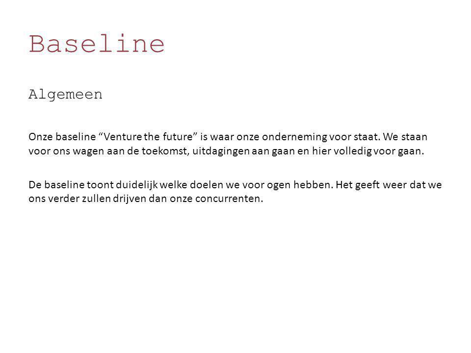 """Baseline Algemeen Onze baseline """"Venture the future"""" is waar onze onderneming voor staat. We staan voor ons wagen aan de toekomst, uitdagingen aan gaa"""