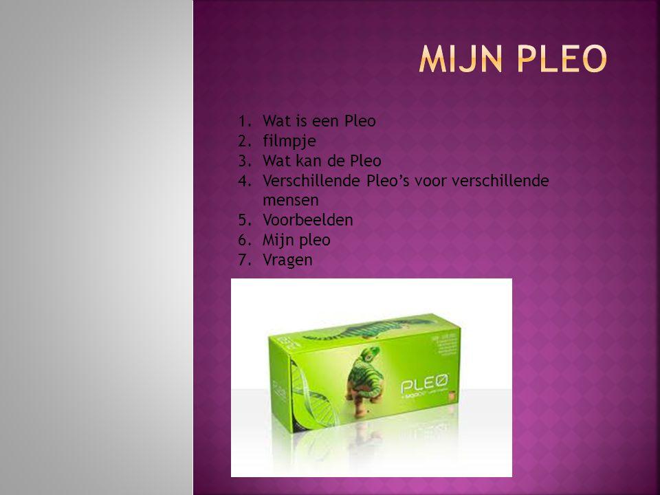 1.Wat is een Pleo 2.filmpje 3.Wat kan de Pleo 4.Verschillende Pleo's voor verschillende mensen 5.Voorbeelden 6.Mijn pleo 7.Vragen