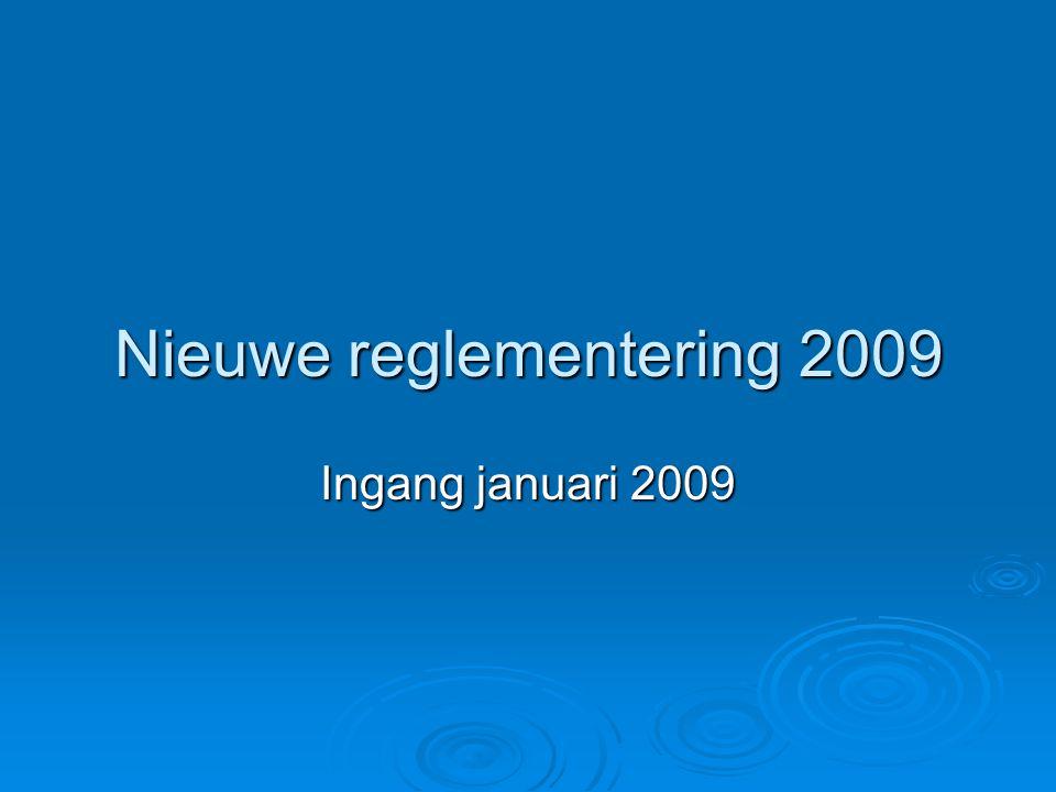 Nieuwe reglementering 2009 Ingang januari 2009