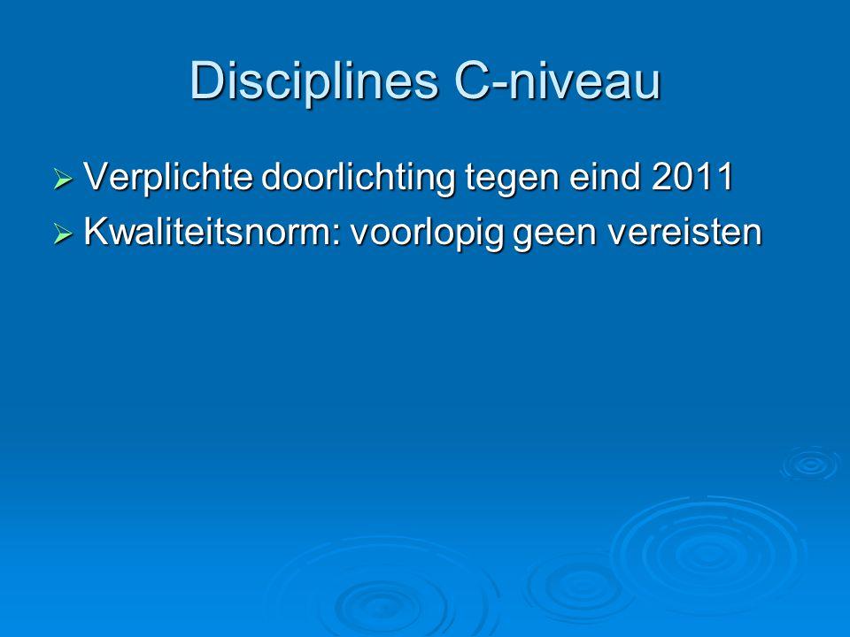 Disciplines C-niveau  Verplichte doorlichting tegen eind 2011  Kwaliteitsnorm: voorlopig geen vereisten