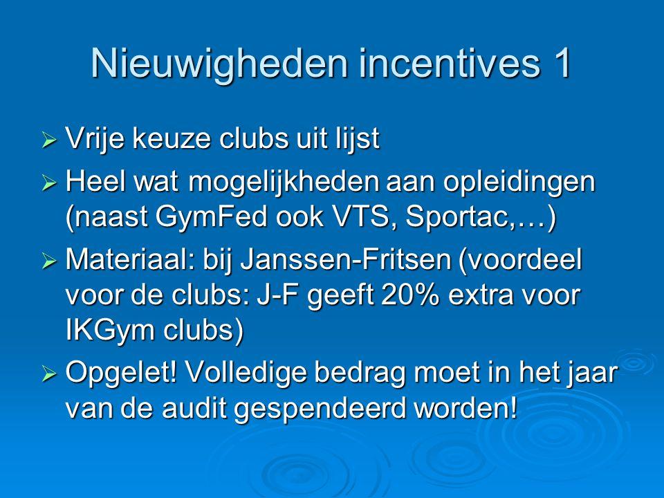 Nieuwigheden incentives 1  Vrije keuze clubs uit lijst  Heel wat mogelijkheden aan opleidingen (naast GymFed ook VTS, Sportac,…)  Materiaal: bij Ja
