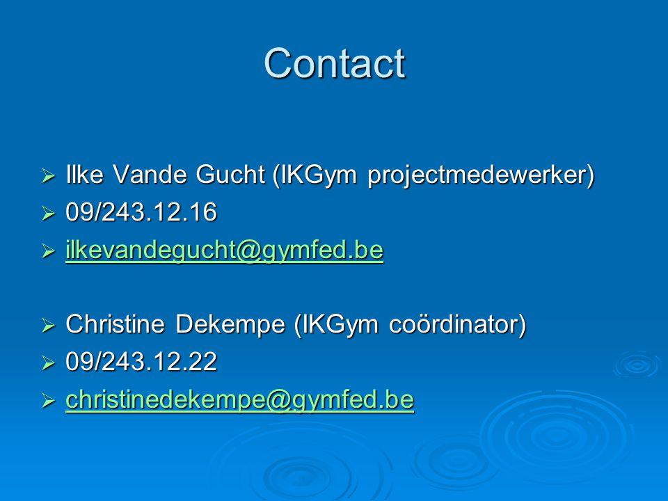 Contact  Ilke Vande Gucht (IKGym projectmedewerker)  09/243.12.16  ilkevandegucht@gymfed.be ilkevandegucht@gymfed.be  Christine Dekempe (IKGym coö