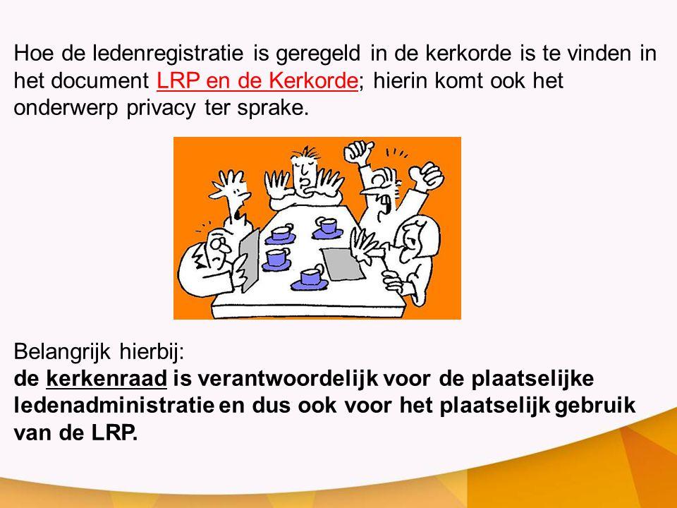 Hoe de ledenregistratie is geregeld in de kerkorde is te vinden in het document LRP en de Kerkorde; hierin komt ook het onderwerp privacy ter sprake.L