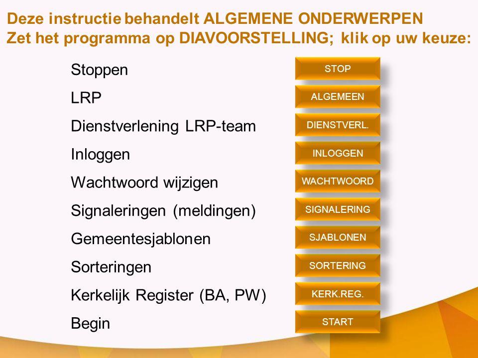 Deze instructie behandelt ALGEMENE ONDERWERPEN Zet het programma op DIAVOORSTELLING; klik op uw keuze: Stoppen LRP Dienstverlening LRP-team Inloggen W