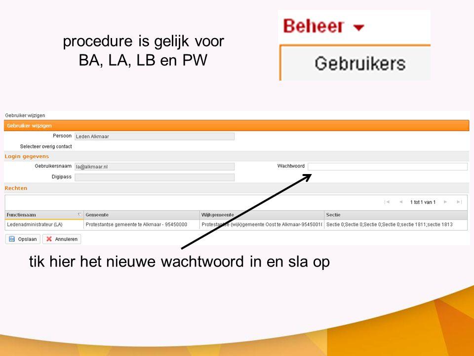 tik hier het nieuwe wachtwoord in en sla op procedure is gelijk voor BA, LA, LB en PW