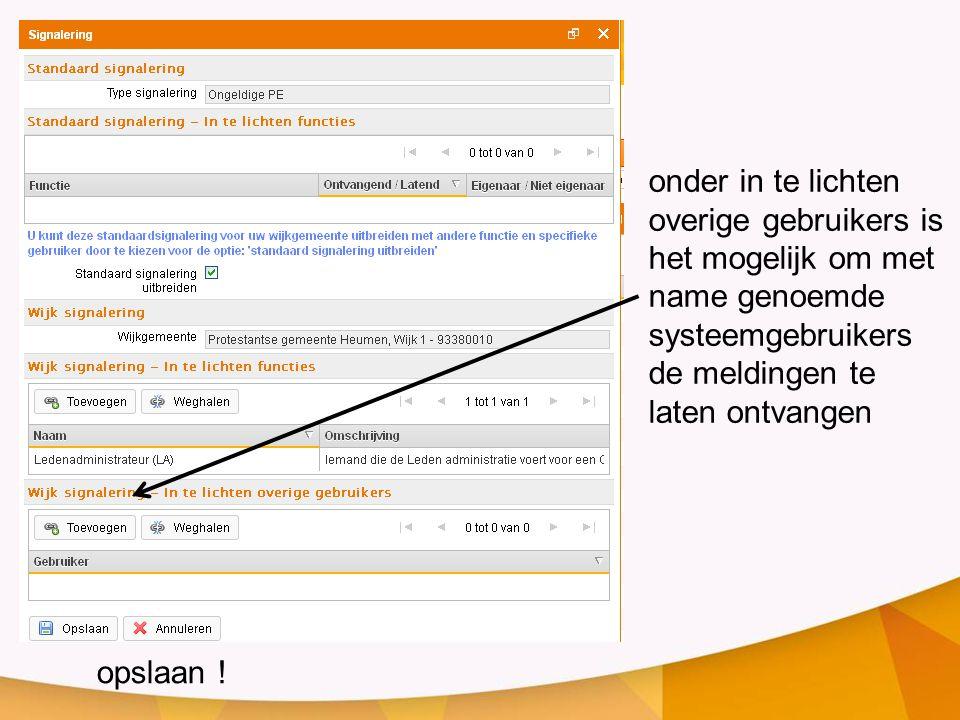 opslaan ! onder in te lichten overige gebruikers is het mogelijk om met name genoemde systeemgebruikers de meldingen te laten ontvangen