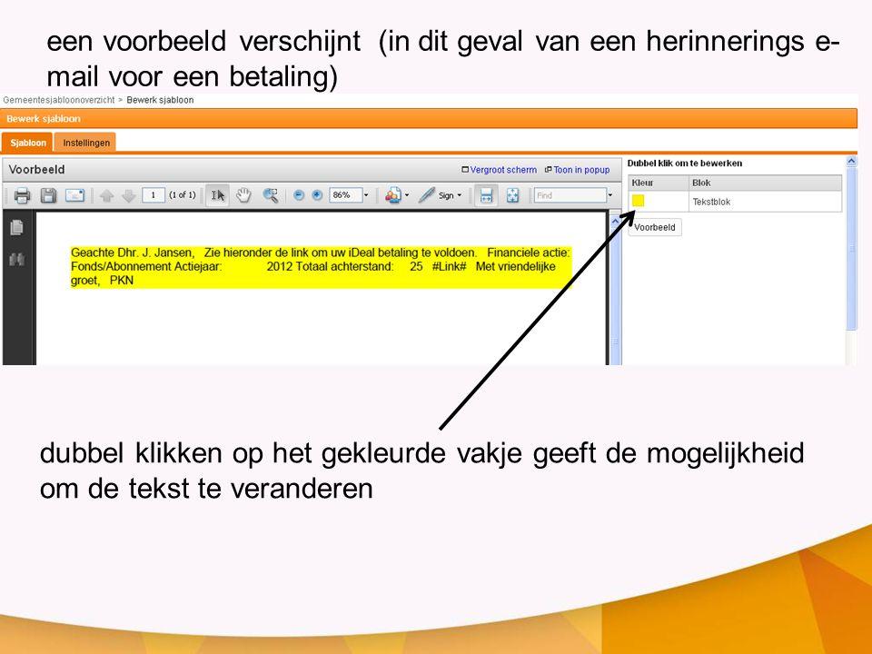 een voorbeeld verschijnt (in dit geval van een herinnerings e- mail voor een betaling) dubbel klikken op het gekleurde vakje geeft de mogelijkheid om
