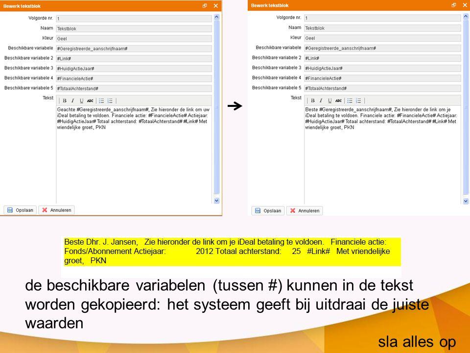 de beschikbare variabelen (tussen #) kunnen in de tekst worden gekopieerd: het systeem geeft bij uitdraai de juiste waarden sla alles op