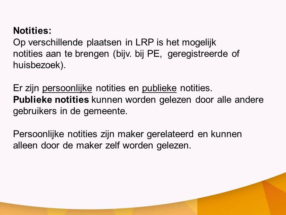 Notities: Op verschillende plaatsen in LRP is het mogelijk notities aan te brengen (bijv. bij PE, geregistreerde of huisbezoek). Er zijn persoonlijke