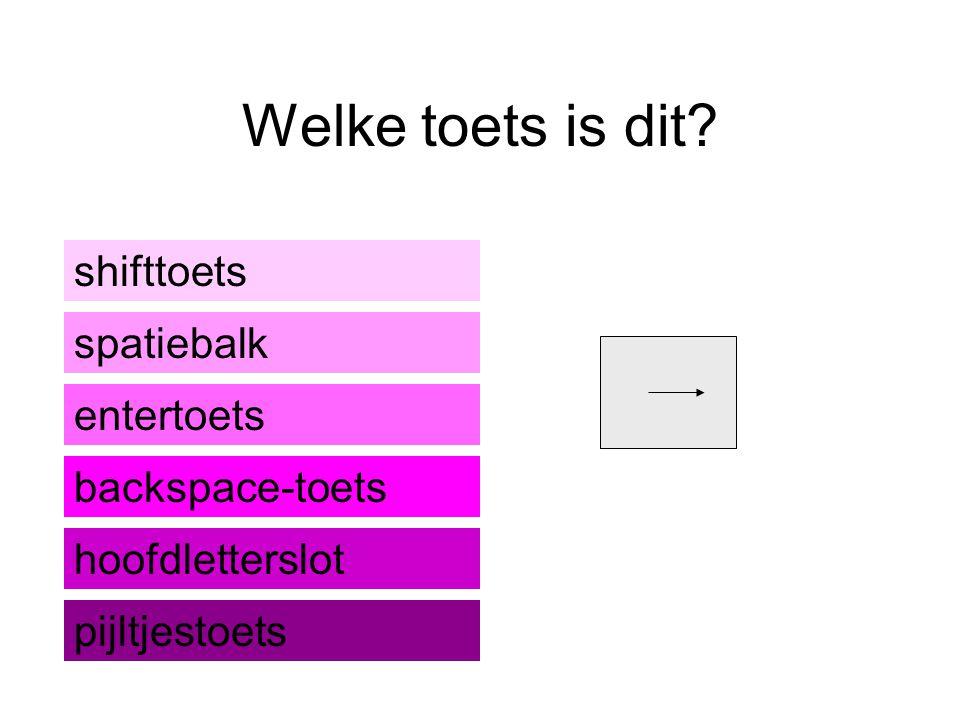 Welke toets is dit? shifttoets backspace-toets spatiebalk entertoets pijltjestoets hoofdletterslot