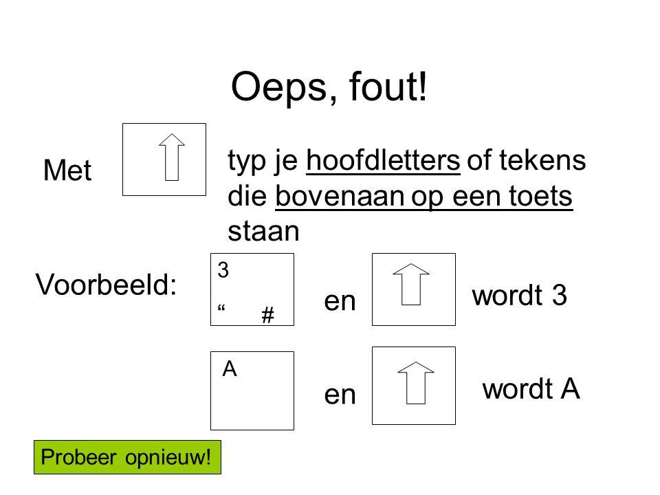 """Oeps, fout! Met typ je hoofdletters of tekens die bovenaan op een toets staan Voorbeeld: 3 """" # en wordt 3 A en wordt A Probeer opnieuw!"""