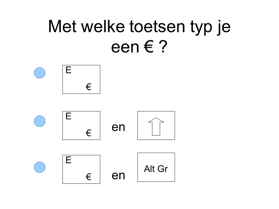 Met welke toetsen typ je een € ? en E € Alt Gr E € E €