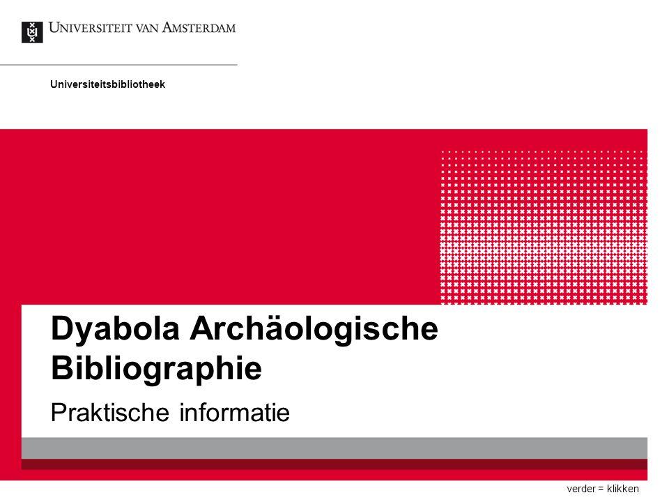 Dyabola Archäologische Bibliographie Praktische informatie Universiteitsbibliotheek verder = klikken