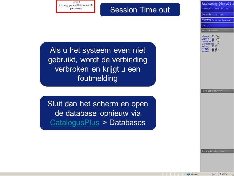 Session Time out Als u het systeem even niet gebruikt, wordt de verbinding verbroken en krijgt u een foutmelding Sluit dan het scherm en open de database opnieuw via CatalogusPlusCatalogusPlus > Databases