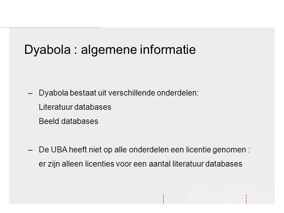 Voorbeeld U zoekt naar publicaties die gaan over de persoon Endstra Dyabola : algemene informatie –Dyabola bestaat uit verschillende onderdelen: Literatuur databases Beeld databases –De UBA heeft niet op alle onderdelen een licentie genomen : er zijn alleen licenties voor een aantal literatuur databases
