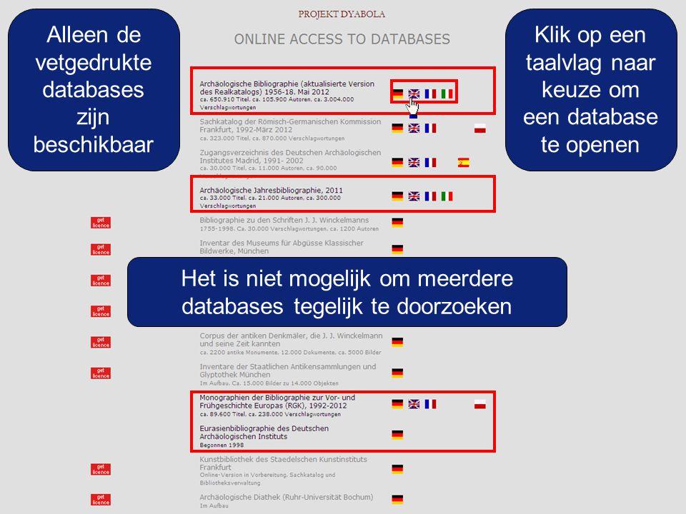 Klik op een taalvlag naar keuze om een database te openen Het is niet mogelijk om meerdere databases tegelijk te doorzoeken Alleen de vetgedrukte databases zijn beschikbaar