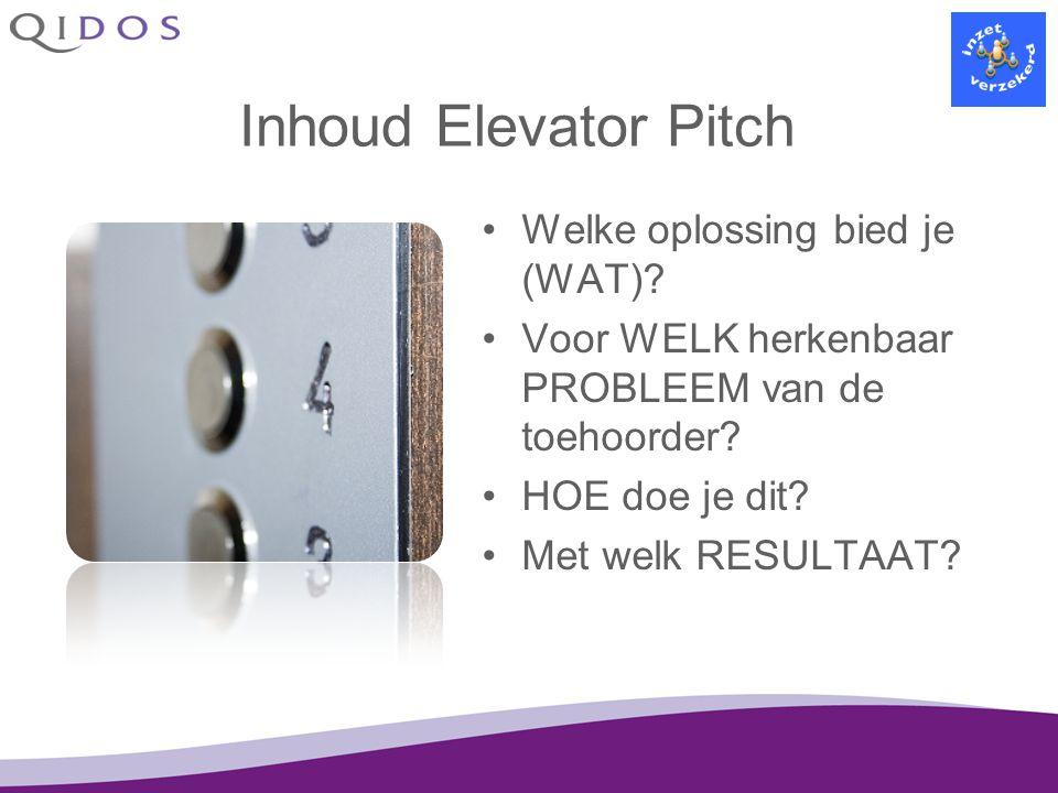 Inhoud Elevator Pitch Welke oplossing bied je (WAT)? Voor WELK herkenbaar PROBLEEM van de toehoorder? HOE doe je dit? Met welk RESULTAAT?