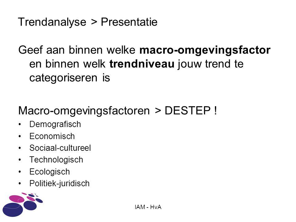 IAM - HvA Trendanalyse > Presentatie Geef aan binnen welke macro-omgevingsfactor en binnen welk trendniveau jouw trend te categoriseren is Macro-omgev