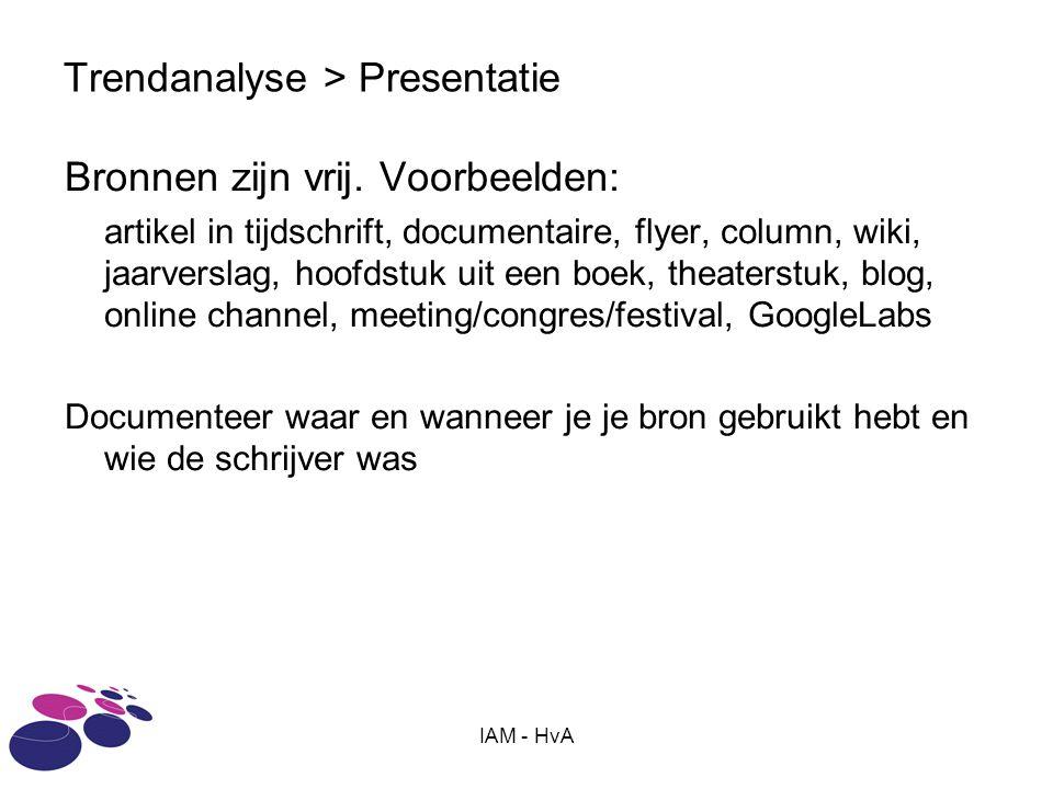 IAM - HvA Trendanalyse > Presentatie Bronnen zijn vrij. Voorbeelden: artikel in tijdschrift, documentaire, flyer, column, wiki, jaarverslag, hoofdstuk