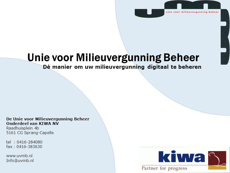 De Unie voor Milieuvergunning Beheer Onderdeel van KIWA NV Raadhuisplein 4b 5161 CG Sprang-Capelle tel : 0416-284080 fax : 0416-383630 www.uvmb.nl Inf