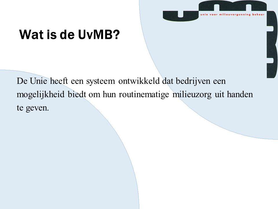Wat is de UvMB? De Unie heeft een systeem ontwikkeld dat bedrijven een mogelijkheid biedt om hun routinematige milieuzorg uit handen te geven.
