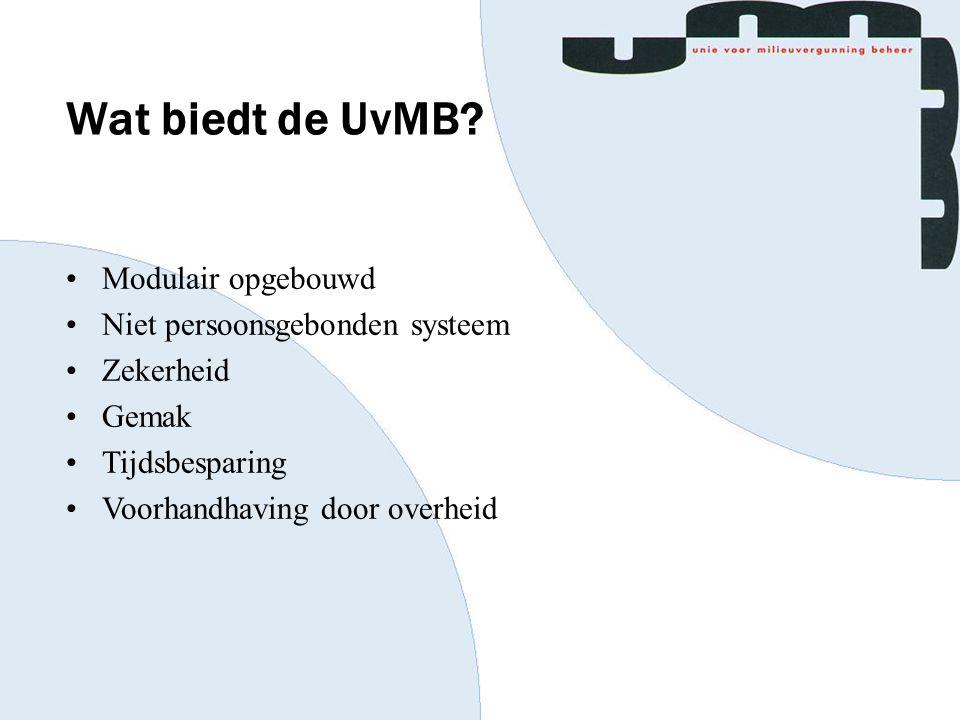 Wat biedt de UvMB? Modulair opgebouwd Niet persoonsgebonden systeem Zekerheid Gemak Tijdsbesparing Voorhandhaving door overheid