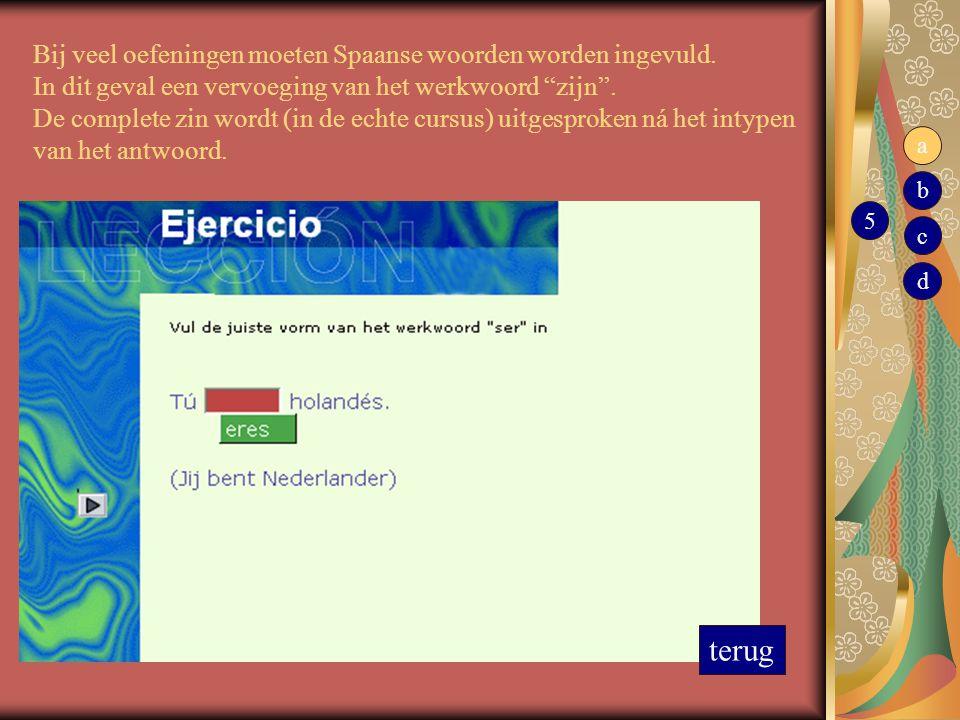 """Bij veel oefeningen moeten Spaanse woorden worden ingevuld. In dit geval een vervoeging van het werkwoord """"zijn"""". De complete zin wordt (in de echte c"""