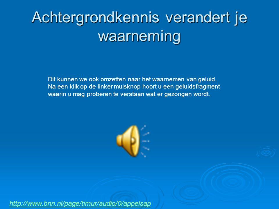 http://www.bnn.nl/page/timur/audio/0/appelsap Dit kunnen we ook omzetten naar het waarnemen van geluid. Na een klik op de linker muisknop hoort u een