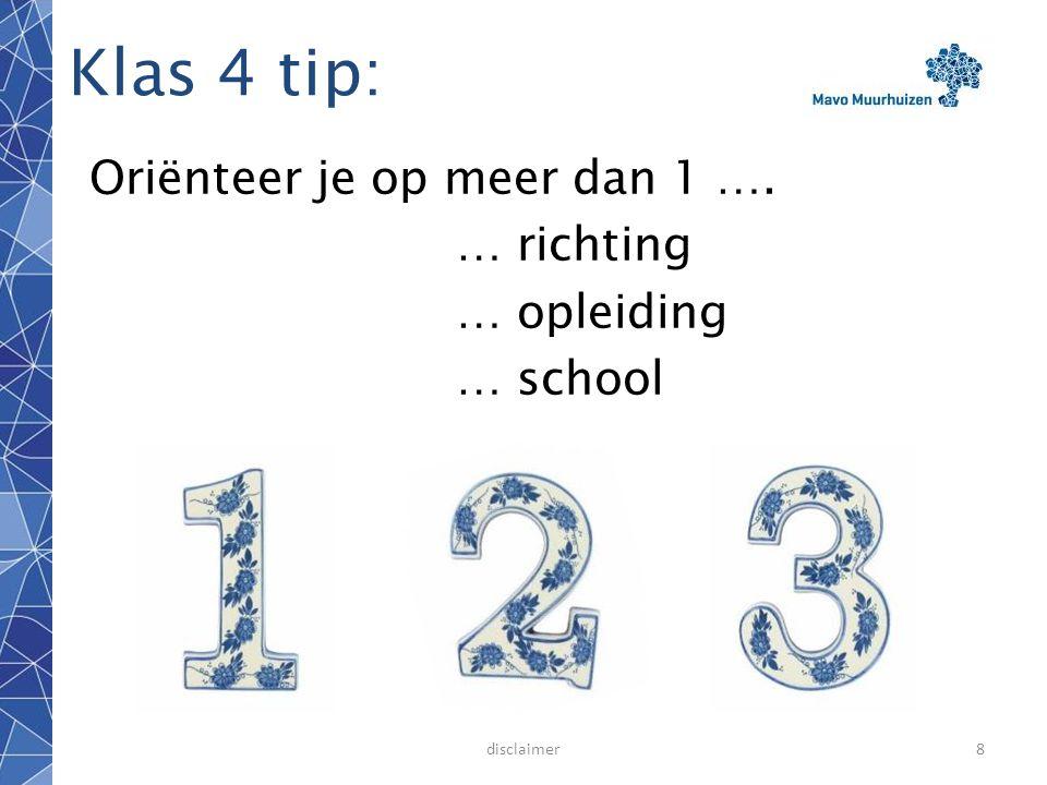 disclaimer8 Klas 4 tip: Oriënteer je op meer dan 1 …. … richting … opleiding … school