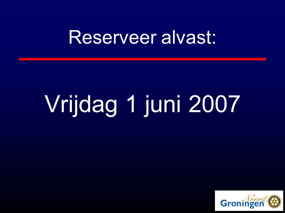 Reserveer alvast: Vrijdag 1 juni 2007