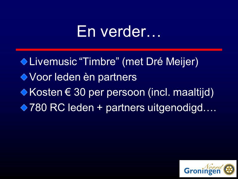 """En verder… Livemusic """"Timbre"""" (met Dré Meijer) Voor leden èn partners Kosten € 30 per persoon (incl. maaltijd) 780 RC leden + partners uitgenodigd…."""