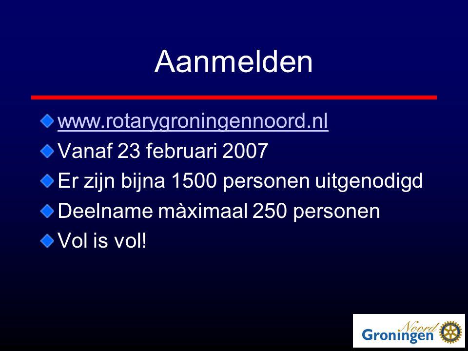 Aanmelden www.rotarygroningennoord.nl Vanaf 23 februari 2007 Er zijn bijna 1500 personen uitgenodigd Deelname màximaal 250 personen Vol is vol!