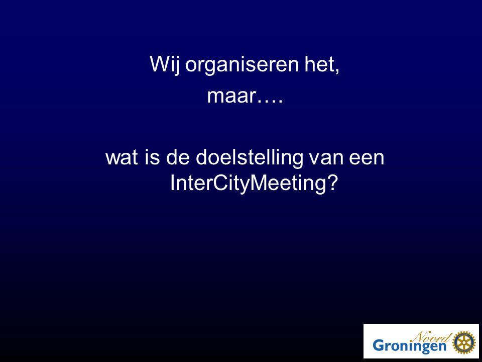 Wij organiseren het, maar…. wat is de doelstelling van een InterCityMeeting?