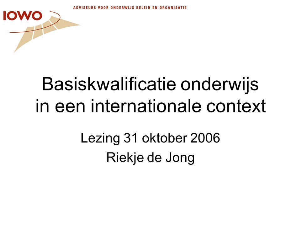 Basiskwalificatie onderwijs in een internationale context Lezing 31 oktober 2006 Riekje de Jong