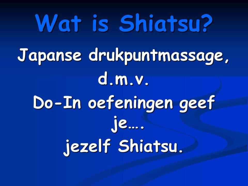 Wat is Shiatsu? Japanse drukpuntmassage, d.m.v. Do-In oefeningen geef je…. jezelf Shiatsu.