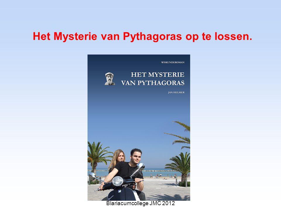 Het Mysterie van Pythagoras op te lossen. Blariacumcollege JMC 2012